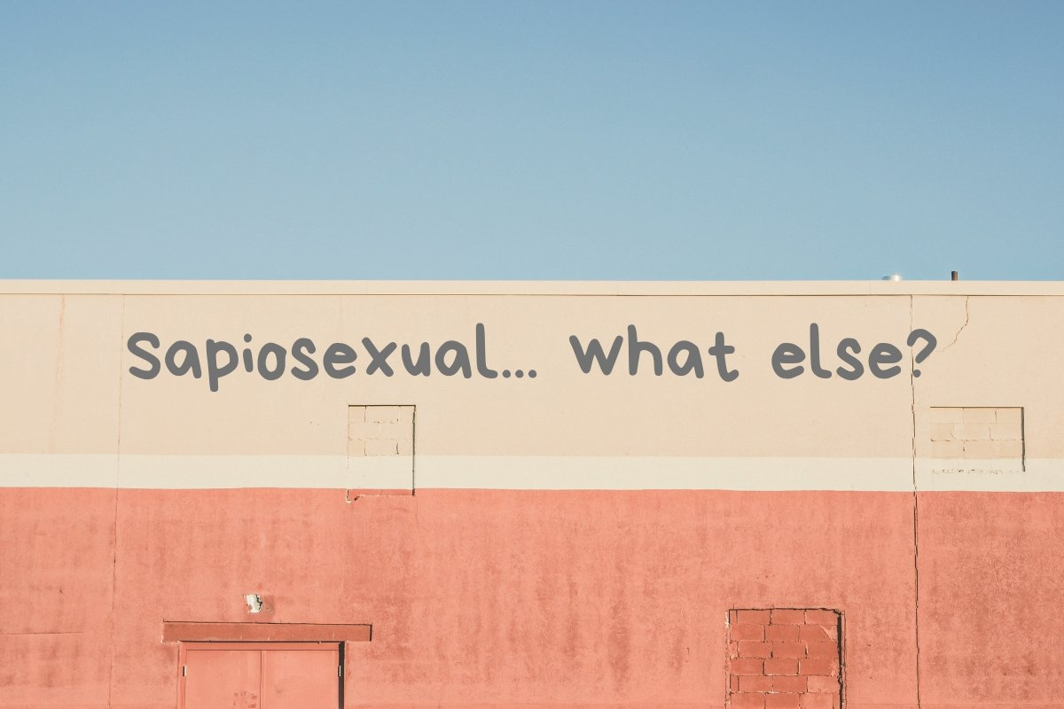 Sapiosexual... what else_