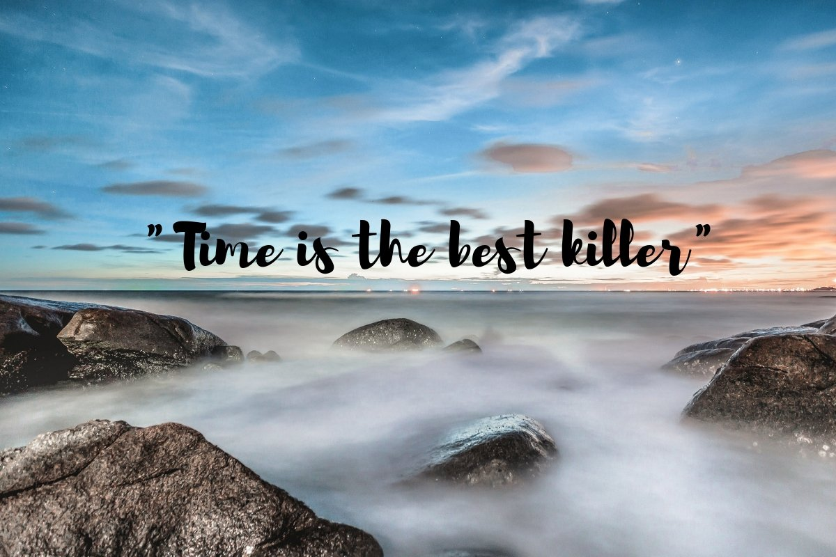 _Time is the best killer_